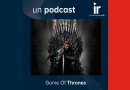 Un Podcast IR – Game Of Thrones