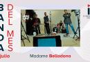 Banda de Julio: Madame Belladona